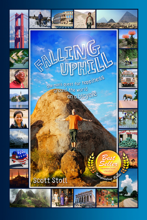 Falling Uphill Anniversary Edition: One man's quest for happiness around the world on a bicycle. By Scott Stoll.