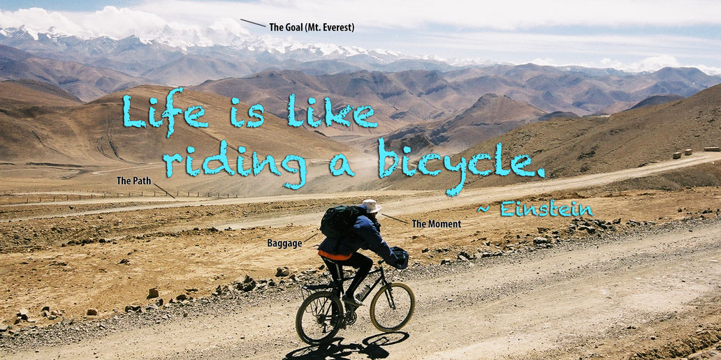 "Bicycle quotes. ""Life is like riding a bicycle."" Albert Einstein. As an example, in the background, we see Scott cycling to mount Everest Base Camp. And arrows pointing to the baggage, the goal, the path and the moment."