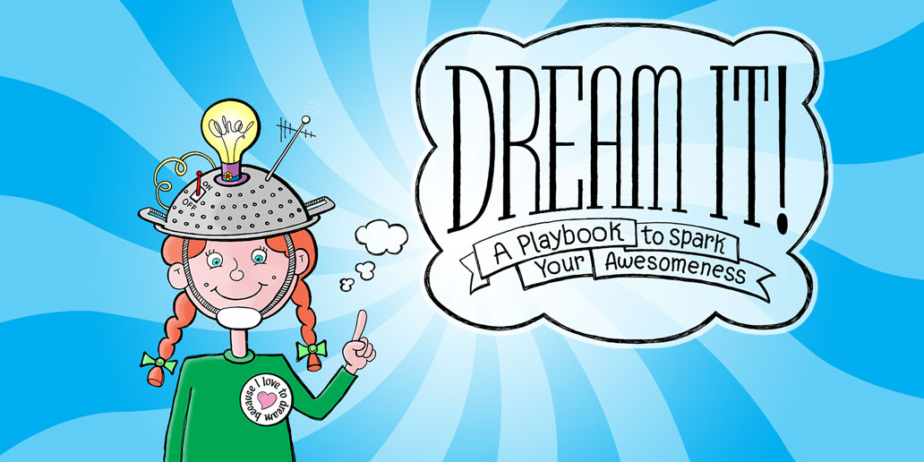 "A girl wearing a dream cap with a light bulb on top and a bubble that says ""Dream it! A Playbook to Spark Your Awesomeness."""