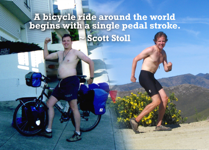 """The original famous bicycle quote. """"A bicycle ride around the world begins with a single pedal stroke."""" By Scott Stoll. Featuring Scott's before and after picture from his trip around the world on a bicycle."""