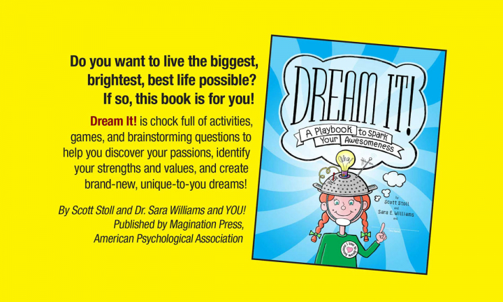 A banner that reads: Do you want to live the biggest, brightest, best life possible? If so, this book is for you! Dream It! is chock full of activities, games and brainstorming questions to help you discover your passions, identify your strengths and values, and create brand-new, unique-to-you dreams!