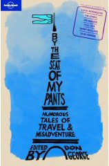 By The Seat of My Pants. Edited by Don George. Lonely Planet.